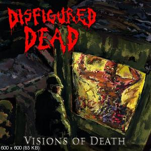 Disfigured Dead - Visions Of Death (2010)