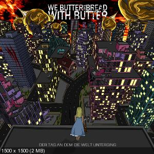 We Butter The Bread With Butter - Der Tag an dem die Welt unterging (2010)